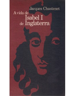 A Vida de Isabel I de Inglaterra | de Jacques Chastenet