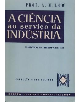A Ciência ao Serviço da Indústria | de A. M. Low