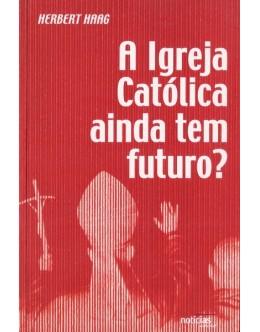 A Igreja Católica Ainda Tem Futuro? | de Herbert Haag