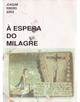 À Espera do Milagre | de Joaquim Ribeiro Aires
