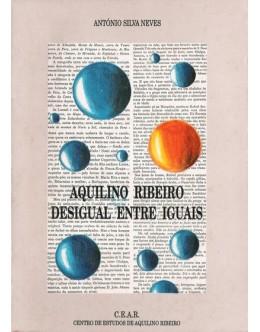 Aquilino Ribeiro - Desigual Entre Iguais | de António Silva Neves