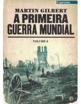A Primeira Guerra Mundial - Volume VI | de Martin Gilbert