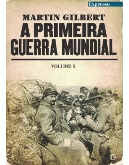 A Primeira Guerra Mundial - Volume V | de Martin Gilbert