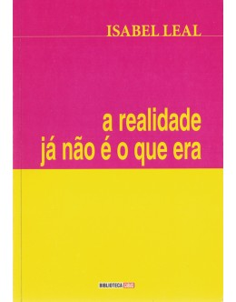 A Realidade Já Não é o Que Era | de Isabel Leal
