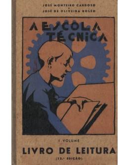 A Escola Técnica - Livro de Leitura - I Volume | de José Monteiro Cardoso e José de Oliveira Boléo