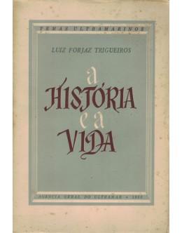 A História e a Vida | de Luiz Forjaz Trigueiros