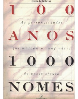 100 Anos 1000 Nomes - As Personalidades Que Marcaram o Imaginário do Nosso Século