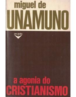 A Agonia do Cristianismo | de Miguel de Unamuno