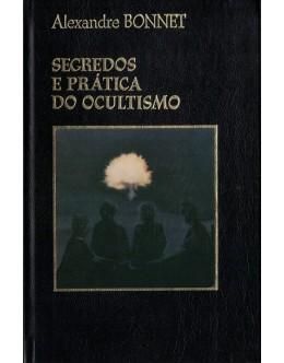 Segredos e Prática do Ocultismo | de Alexandre Bonnet
