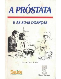 A Próstata e as Suas Doenças | de Dr. José Pereira da Silva