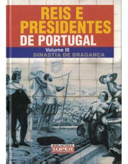 Reis e Presidentes de Portugal - Volume III: Dinastia de Bragança | de Luís Serrão