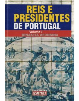 Reis e Presidentes de Portugal - Volume I: Dinastia Afonsina | de Luís Serrão