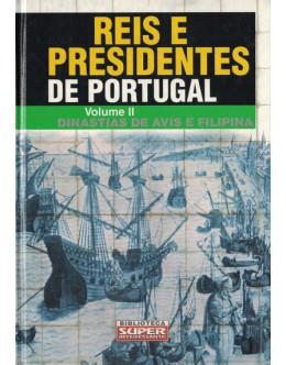 Reis e Presidentes de Portugal - Volume II: Dinastias de Avis e Filipina | de Luís Serrão