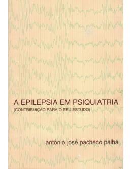 A Epilepsia em Psiquiatria | de António José Pacheco Palha