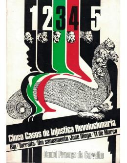 Cinco Casos de Injustiça Revolucionária | de Daniel Proença de Carvalho