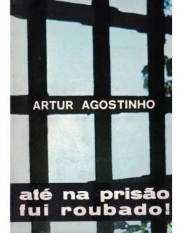 Até Na Prisão Fui Roubado! | de Artur Agostinho