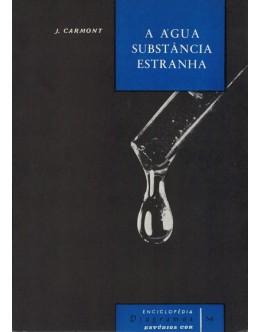 A Água, Substância Estranha | de J. Carmont