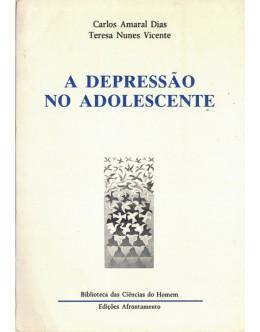 A Depressão no Adolescente   de Carlos Amaral Dias e Teresa Nunes Vicente