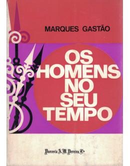 Os Homens no Seu Tempo | de Marques Gastão