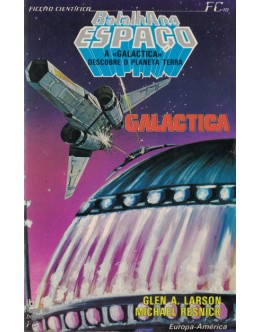 Batalha no Espaço - A «Galáctica» Descobre o Planeta Terra | de Glen A. Larson e Michael Resnik