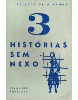 3 Histórias Sem Nexo | de J. Belleza de Miranda