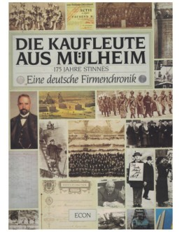 175 Jahre Stinnes: Die Kaufleute aus Mülheim - Eine Deutsche Firmenchronik