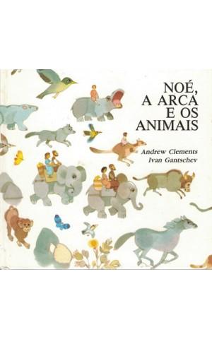 Noé, A Arca e os Animais | de Andrew Clements e Ivan Gantschev