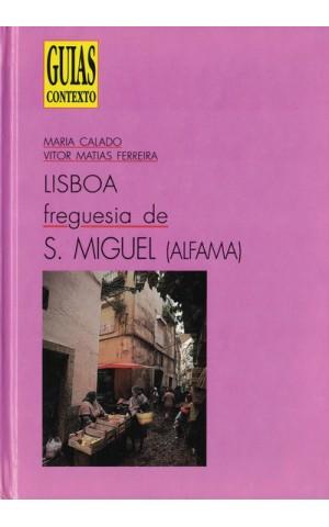 Lisboa - Freguesia de S. Miguel (Alfama)   de Maria Calado e Vítor Matias Ferreira