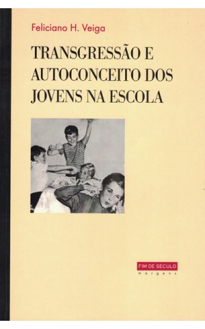 Transgressão e Autoconceito dos Jovens na Escola | de Feliciano H. Veiga