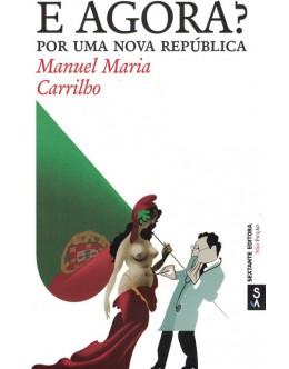 E Agora? Por Uma Nova República | de Manuel Maria Carrilho