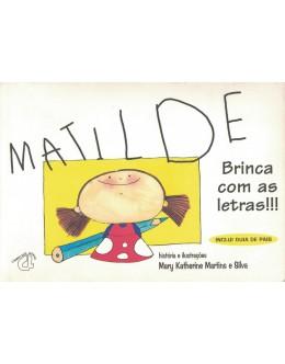 Matilde - Brinca com as Letras!!! | de Mary Katherine Martins e Silva