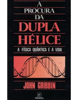 À Procura da Dupla Hélice | de John Gribbin