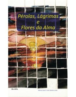 Pérolas, Lágrimas e Flores da Alma | de Maria José D. dos Santos Leite