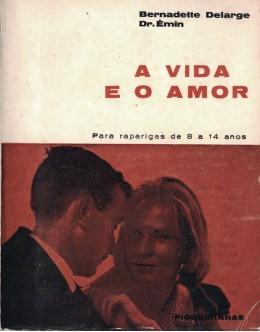 A Vida e o Amor | de Bernadette Delarge e Dr. Émin