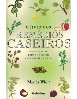 O Livro dos Remédios Caseiros | de Martha White