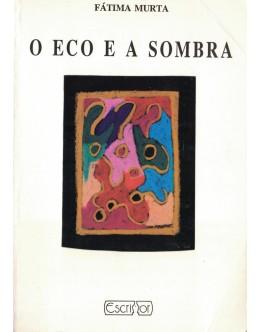 O Eco e a Sombra | de Fátima Murta