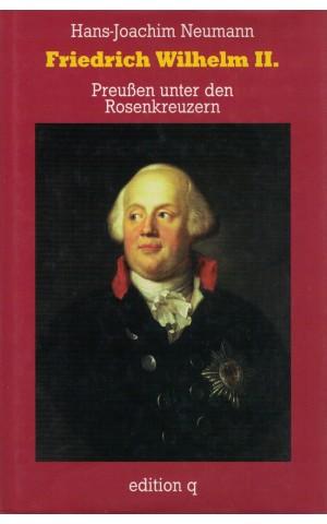 Friedrich Wilhelm II. Preußen unter den Rosenkreuzern | de Hans-Joachim Neumann