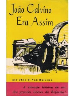 João Calvino Era Assim | de Thea B. Van Halsema
