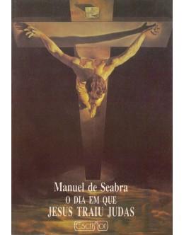 O Dia em Que Jesus Traiu Judas | de Manuel de Seabra