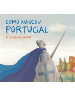 Como Nasceu Portugal - D. Afonso Henriques   de Paula Cardoso Almeida