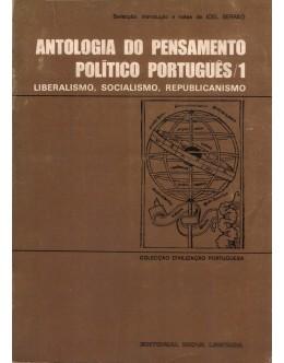 Antologia do Pensamento Político Português - 1 - Liberalismo, Socialismo, Republicanismo