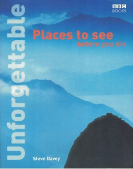 Unforgettable Places to See Before You Die | de Steve Davey