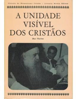 A Unidade Visível dos Cristãos   de Max Thurian