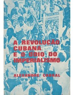 A Revolução Cubana e o Ódio do Imperialismo   de Alexandre Cabral