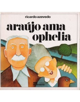Araújo Ama Ophelia | de Ricardo Azevedo