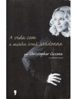 A Vida com a Minha Irmã Madonna | de Christopher Ciccone e Wendy Leigh