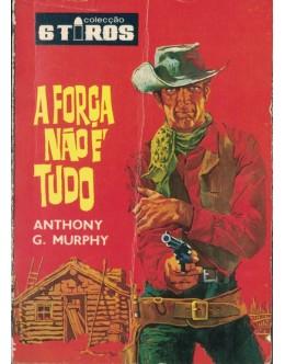 A Força Não é Tudo | de Anthony G. Murphy