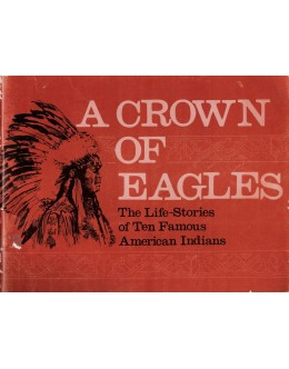 A Crown of Eagles: The Life-Stories of Ten Famous American Indians