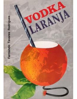 Vodka Laranja | de Fernando Tavares Rodrigues