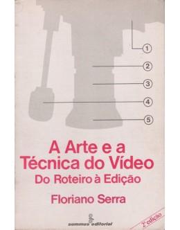 A Arte e a Técnica do Vídeo - Do Roteiro à Edição | de Floriano Serra